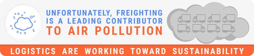 Freighting is a leading contributor to air pollution - Logistics are working toward sustainability